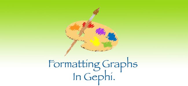 Formatting Graphs In Gephi.